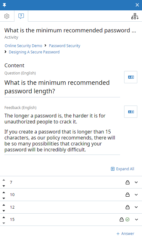 Activity context panel, Content tab. The Activity is called What is the minimum recommended password. The Create New Activity button appears at the top of the tab on the right side. The question (what is the minumum recommended password length) and feedback fields are shown, followed by four answer options.  The four options are 7, 10, 12, and 15. On the right side of each answer option is a down arrow (to view more details). Below the answer options is a +Answer button.
