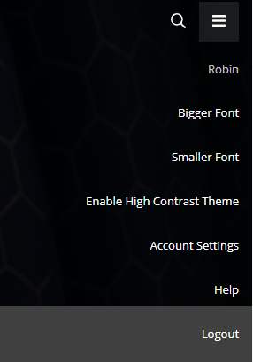Close up of the User Profile dropdown for a user named Robin. The button to open the dropdown is located in the top right corner of the screen. From top to bottom, the items in the dropdown are: Robin, Bigger Font, Smaller Font, Enable High Contrast Theme, Account Settings, Help, Logout.