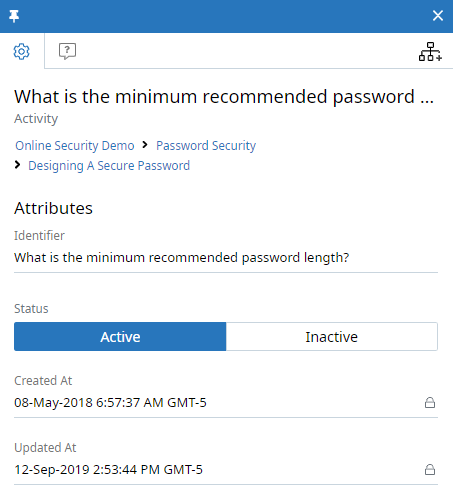 Activity context panel, Attributes tab. The Activity is called What is the minimum recommended password... The Identifier (What is the minimum recommended password length?) is shown. The Status toggle is also shown and is set to Active. Below that, the Created At and Updated At fields are shown, each displaying a date. These two fields have a Lock icon and can't be edited.