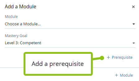 """Mastery Profile context panel, Modules tab. Close-up of the Add Module section. Two dropdowns appear called Module and Mastery Goal. There is also a button to add a prerequisite and a button to add a Module. A label that reads """"Add a prerequisite"""" is pointing at the +Prerequisite button."""