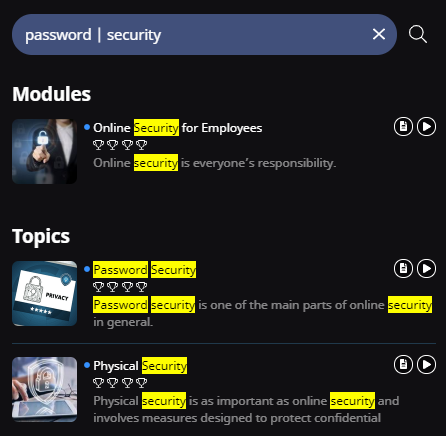 "A search bar with the following text ""password"" vertical line ""security"". Below are the search results. One Module (Online Security for Employees) and two Topics(Password Security and Physical Security) are shown as results. The words ""password"" and ""security are highlighted in the results."