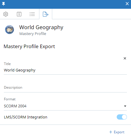Mastery Profile context panel, LMS/SCORM Integration tab. The Mastery Profile is called World Geography. The Title (World Geography), Description (blank), and Format (SCORM 2004) fields are shown. An LMS/SCORM Integration toggle is also shown and is enabled. Below this is an +Export button.