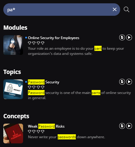 "A search bar with the following text ""pa*"". One Module (Online Security for Employees), one Topic (Password Security), and one Concepts (Weak Password Risks) are shown as results. Any words containing ""pa"" are highlighted in the results."