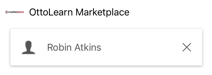 Screen in app showing organization name (OttoLearn Marketplace). Below the organization name is a user's name (Robin Atkins). There is an X beside the user's name.