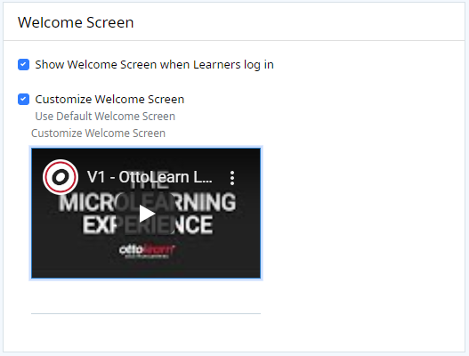 Welcome Screen section with Show Welcome Screen when Learners Log In toggle, and Customize Welcome Screen toggle. Example shows custom video added to welcome screen.