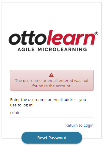 """Close up of the learner app login area. A warning appears that reads """"The username or email entered was not found in the account."""" Below this, is some text that reads """"Enter the username or email address you use to login:"""" followed by the name """"robin"""" entered in the field. At the bottom of this area, a """"Return to Login"""" button and """"Reset Password"""" button appear."""