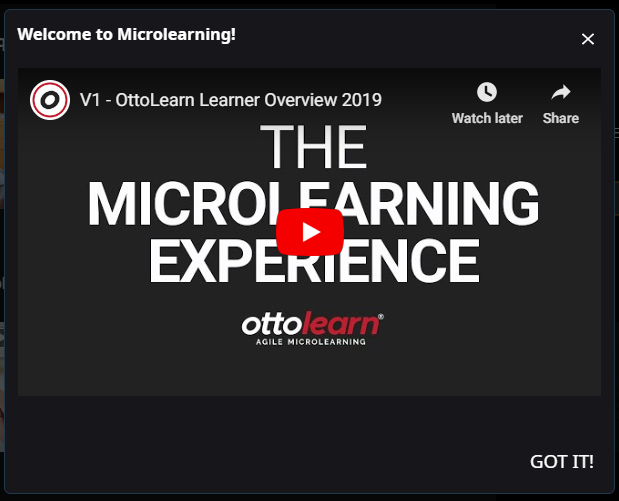 Custom welcome screen that says Welcome to Microlearning at the top, includes a video, and includes a Got It button to continue.